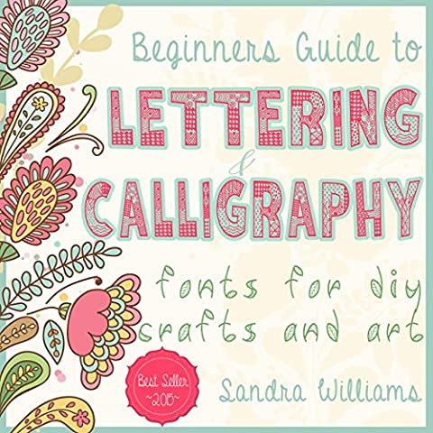 Lettering: Beginners Guide to Lettering and Calligraphy Fonts for DIY Crafts and Art (Typography, Hand (Libero Su Font)
