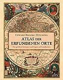 Atlas der erfundenen Orte: Die größten Irrtümer und Lügen auf Landkarten - Edward Brooke-Hitching