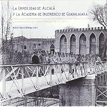 La Universidad de Alcalá y la Academia de Ingenieros de Guadalajara