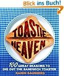 Toastie Heaven: 100 great reasons to...