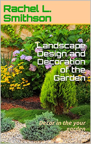 Landscape Design and Decoration of the Garden: Decor in the your garden (English Edition)