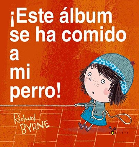 Descargar Libro ¡Este álbum se ha comido a mi perro! / This Book Just Ate My Dog! de Richard Byrne