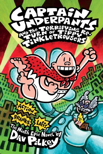 Captain Underpants and the Terrifying Return of Tippy Tinkletrousers (Captain Underpants #9) (