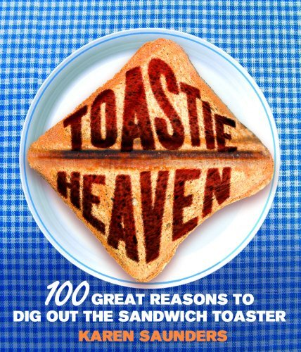 Toastie Heaven: 100 great reasons to dig out the sandwich toaster by Karen Saunders (4-Oct-2007) Hardcover