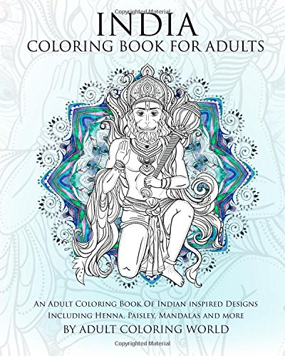 India Coloring Book For Adults: An Adult Coloring Book Of Indian inspired Designs Including Henna, Paisley, Mandalas and more: Volume 1 (Travel Coloring Books)