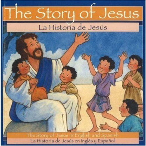 SPA-STORY OF JESUS BILINGUAL: The Story of Jesus in English and Spanish por Patricia A. Pingry