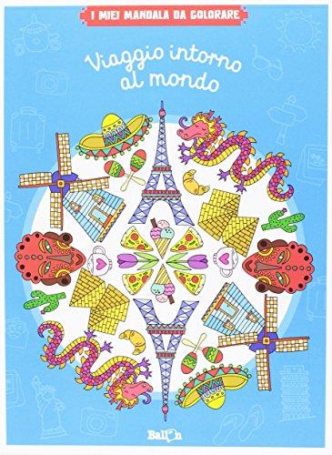 Viaggio intorno al mondo. I miei mandala da colorare. Ediz. illustrata