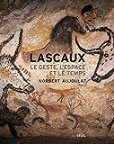 Lascaux : Le geste, l'espace et le temps