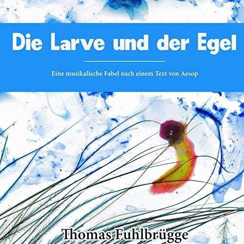 die-larve-und-der-egel-eine-musikalische-fabel-nach-einem-text-von-aesop