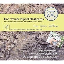 Han Trainer Digital Flashcards: Virtuelle Lernkarten Chinesisch-Deutsch (Top 1000 Edition). Chinesisch-Vokabelkarten für Ihr Handy