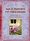 De Franse wereldkeuken: van de Provence tot Pondicherry