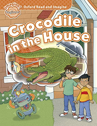 Oxford Read and Imagine: Oxford Read & Imagine Beginner Crocodile In The House - 9780194722285 por Varios Autores