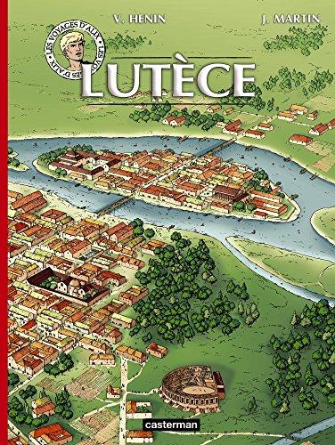 Les voyages d'Alix : Lutèce par Jacques Martin, Vincent Hénin