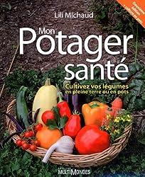 Mon potager santé : Cultivez vos légumes en plein terre ou en pots