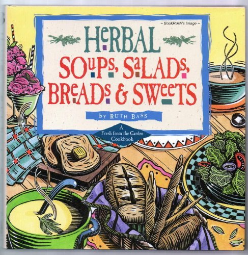 Herbal Soups, Salads, Breads & Sweets: A Fresh from the Garden Cookbook