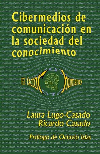 Cibermedios de comunicacion en la sociedad del conocimiento: El factor humano por Laura Lugo-Casado