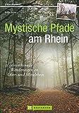 Mystische Pfade am Rhein: 35 geheimnisvolle Wanderungen am Ober- und Mittelrhein (Erlebnis Wandern)