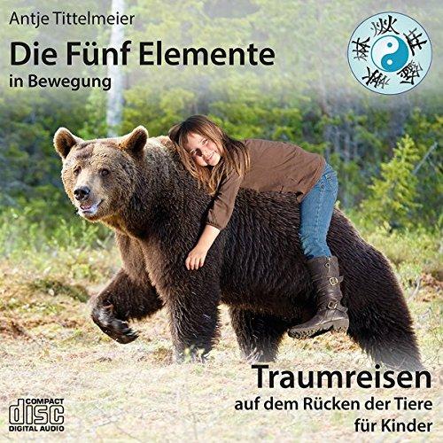 Die Fünf Elemente in Bewegung – Auf dem Rücken der Tiere: Traumreisen für - Für Kinder Auf Cd Bücher