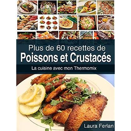 Plus de 60 Recettes de Poissons et Crustacés: La Cuisine avec Mon Thermomix