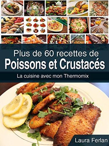 Plus de 60 Recettes de Poissons et Crustacs: La Cuisine avec Mon Thermomix