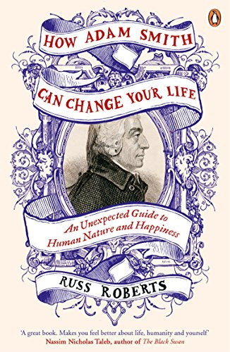 How Adam Smith Can Change Your Life: An Unexpected Guide to Human Nature and Happiness (English Edition) por Russ Roberts