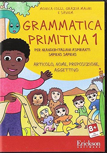 Grammatica primitiva. Per neander-italiani aspiranti sapiens sapiens. CD-ROM: 1