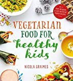 Vegetarian Food for Healthy Kids: Quick and Easy Nutrient-Packed Recipes