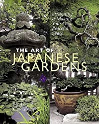 The Art of Japanese Gardens: Designing and Making Our Own Peaceful Space by Herb Gustafson (1999-07-31)