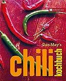Dan May's Chili Kochbuch: Fabulously fiery recipes for chilli fans