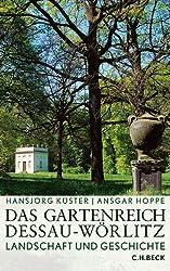 Das Gartenreich Dessau-Wörlitz: Landschaft und Geschichte