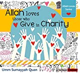 #10: Allah Loves those who give in charity - Allah Loves Series - Islamic Children's Picture Book