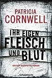 Ihr eigen Fleisch und Blut: Ein Kay-Scarpetta-Roman - Kay Scarpetta 22 - Patricia Cornwell