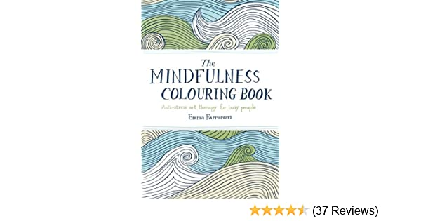 The Mindfulness Colouring Book: Anti-stress Art Therapy for Busy