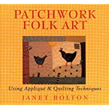 Patchwork Folk Art: Using Appliqu?? & Quilting Techniques by Janet Bolton (2009-07-01)