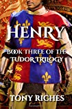 Henry - Book Three of the Tudor Trilogy: Volume 3