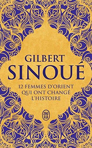 12 femmes d'orient qui ont change l'histoire - litterature française - t10356 (J'ai lu Roman) por Gilbert Sinoue