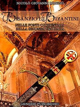 Bisanzio e i Bizantini nelle fonti occidentali della seconda Crociata (Saggistica) di [Marino, Nicolò Giovanni]