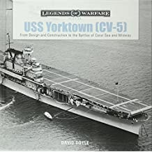 USS Yorktown: From Design and Construction to the Battles of Coral Sea and Midway (Legends of Warfare: Naval)