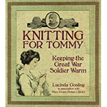 Knitting for Tommy: Keeping the Great War Soldier Warm