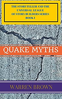 STORYTELLER- QUAKE MYTHS (THE STORYTELLER AND THE UNIVERSAL LEAGUE OF STORY BUILDERS SERIES Book 1) by [BROWN, WARREN]