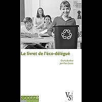 Le livret de l'éco-délégué: Guide à l'usage des collégiens et lycéens engagés dans une démarche de développement durable