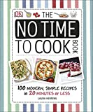 The No Time To Cook Book: 100 Modern, Simple Recipes in 20 Minutes or Less (Dk)
