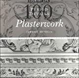 Plasterwork: 100 Period Details from the Archives of Country Life by Musson, Jeremy (2000) Paperback