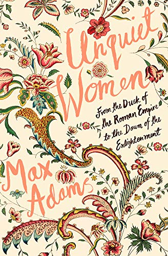 Unquiet Women: From the Dusk of the Roman Empire to the Dawn of the Enlightenment