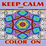 Adult Coloring Book Keep Calm and Color On square edition: Intricate kaleidoscope designs: Volume 12 (Coloring books for grownups)