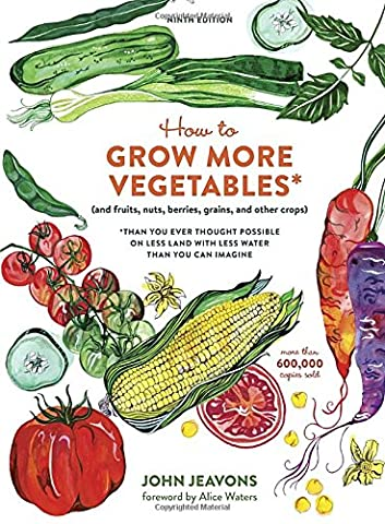 How to Grow More Vegetables, Ninth Edition: (and Fruits, Nuts, Berries, Grains, and Other Crops) (Berry Water Garden)