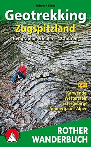 Geotrekking Zugspitzland: Geographie erleben. 42 Touren. Karwendel, Wetterstein, Estergebirge, Ammergauer Alpen. Mit GPS-Daten (