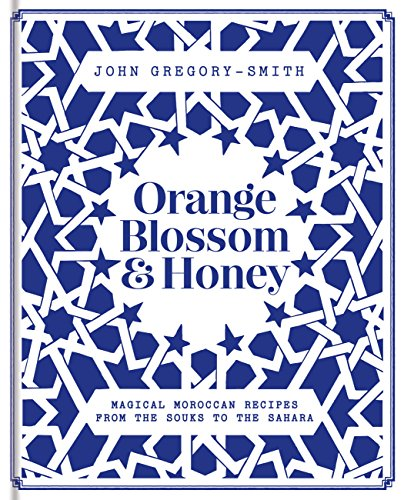 Orange Blossom & Honey: Magical Moroccan recipes from the souks to the Sahara (English Edition) por John Gregory-Smith
