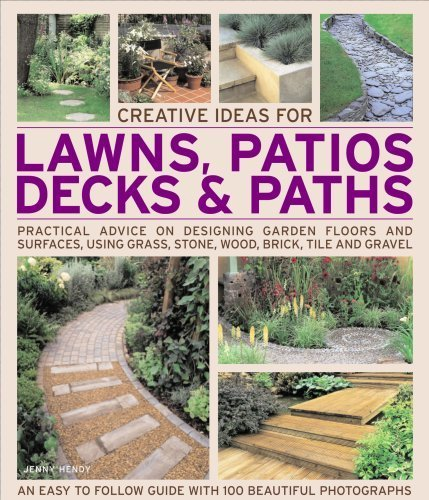 Creative Ideas for Lawns, Patios, Decks and Paths: Practical Advice on Designing Garden Floors and Surfaces, Using Grass Stone, Wood, Brick, Tile and Gravel (Creative Ideas for...) by Jenny Hendy (2008) Paperback