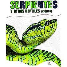 Serpientes y Otros Reptiles Insólitos (Animales Insólitos)